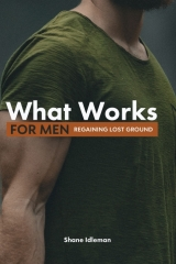 What Works for Men  Shane Idleman
