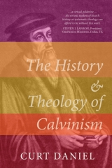 The History & Theology of Calvinism, Curt Daniel