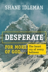 Desperate for More of God, Shane Idleman