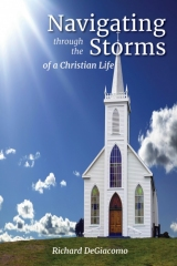 Navigating through the Storms of a Christian Life, Richard DeGiacomo